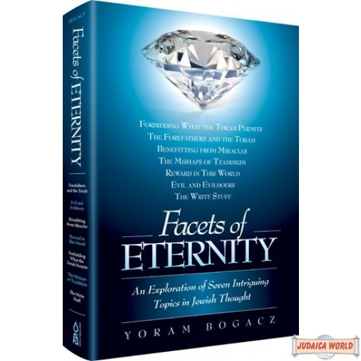 Facets of Eternity, An Exploration of 7 Intriguing Topics in Jewish Thought