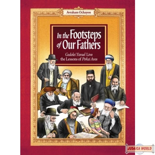 In the Footsteps of Our Fathers, Gedolei Yisroel Live the Lessons of Pirkei Avos