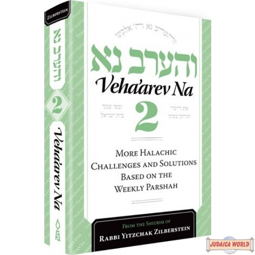 Veha'arev Na, #2, More Halachic Challenges and Solutions Based on the Weekly Parshah