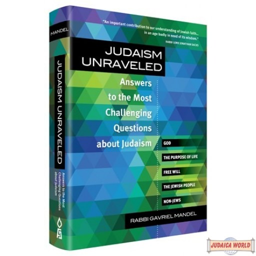 Judaism Unraveled, Answers to the Most Challenging Questions About Judaism