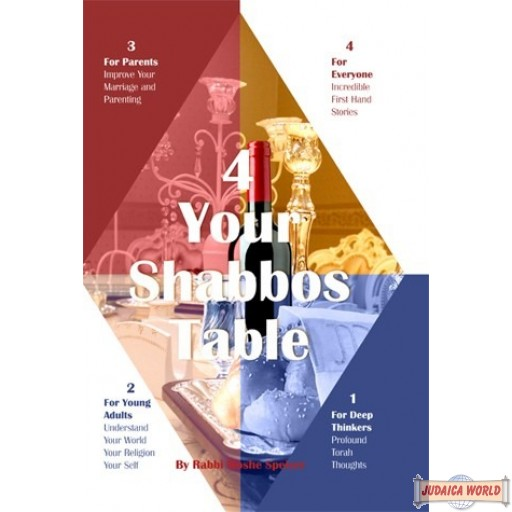 4 Your Shabbos Table, For Parents, Young Adults, Deep Thinkers, And Everyone else