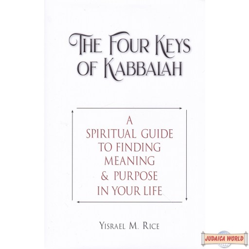 The Four Keys of Kabbalah: A Spiritual Guide to Finding Meaning & Purpose in Your Life