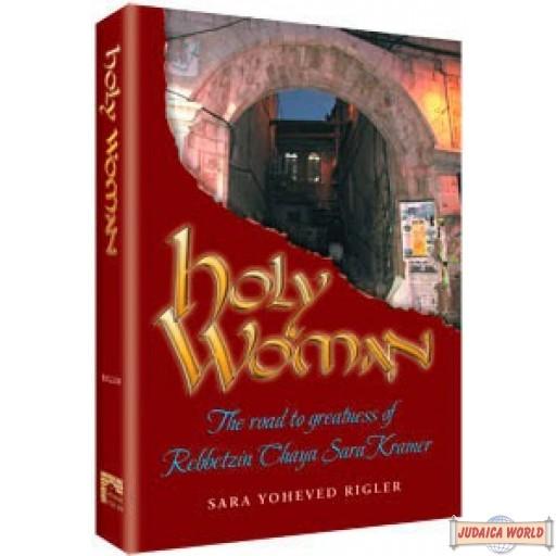 Holy Woman - The road to greatness of Rebbetzin Chaya Sara Kramer