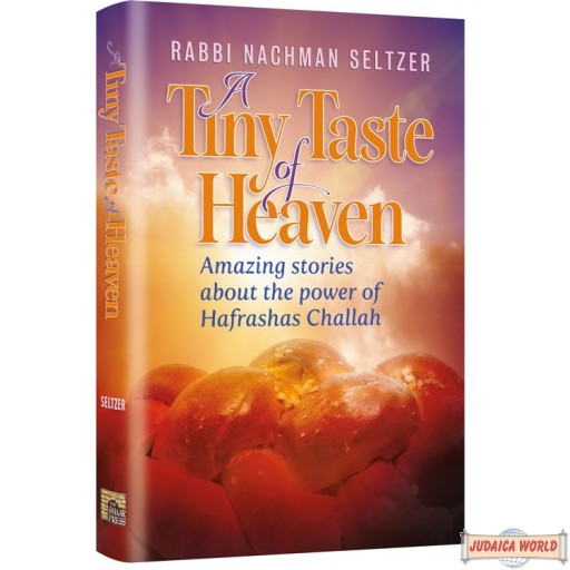A Tiny Taste of Heaven, Amazing stories about Hafrashas Challah
