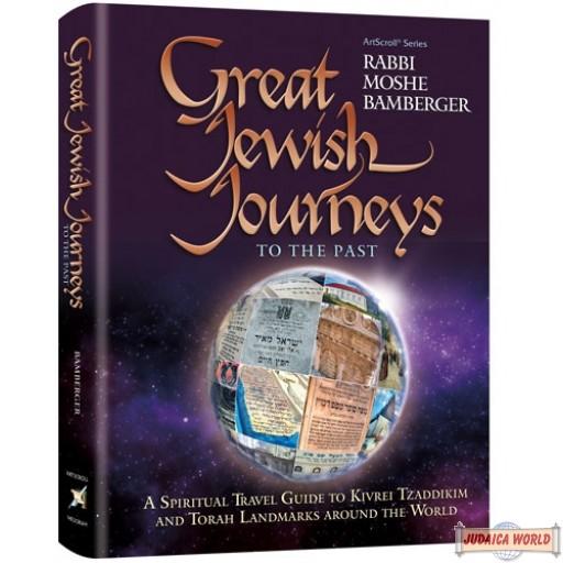 Great Jewish Journeys – To The Past, A Spiritual Travel Guide to Kivrei Tzaddikim & Torah Landmarks around the World