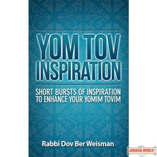 Yom Tov Inspiration, Short Bursts of Inspiration to Enhance Your Yomim Tovim