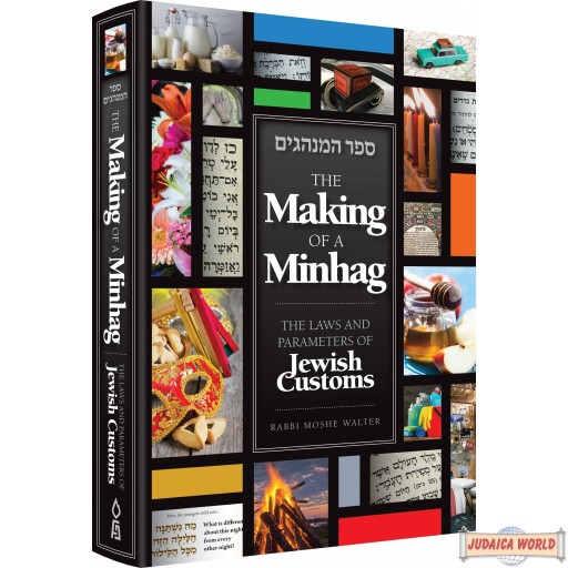 The Making of a Minhag,  LAWS & PARAMETERS OF JEWISH CUSTOMS