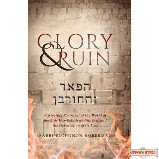 Glory & Ruin, A Riveting Portrayal of the World of the Bais Hamikdash and its Era, and the Devastation of its Loss