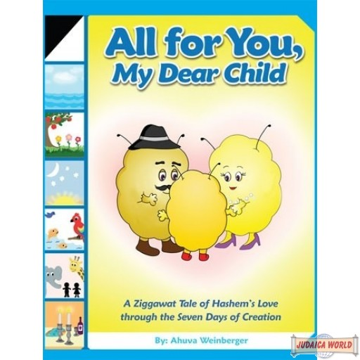 All For You, My Dear Child, A Ziggawat Tale of Hashem's Love through the Seven Days of Creation