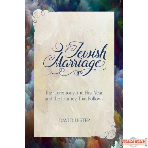 Jewish Marriage, The Ceremony, The First Year, And The Journey That Follows