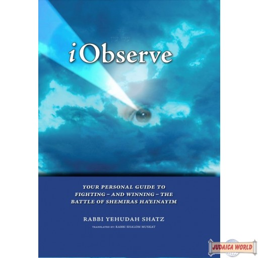 IObserve, Personal Guide To Fighting - And Winning - The Battle Of Shemiras Ha'Einayim