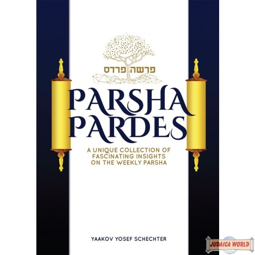 Parsha Pardes, A Collection Of Fascinating Insights On The Parsha
