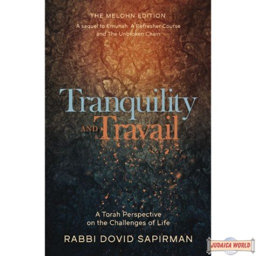 Tranquility and Travail, Torah Perspective On The Challenges Of Life