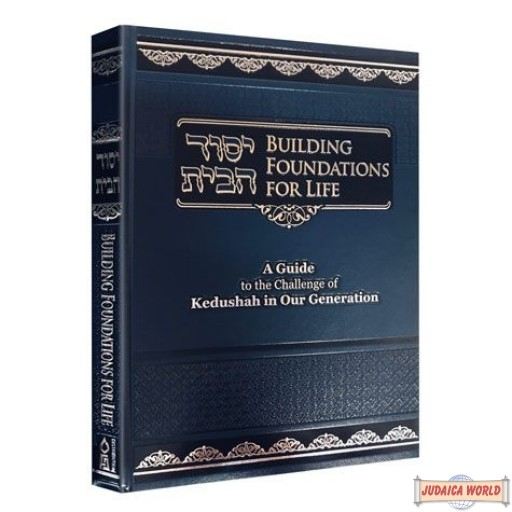 Building Foundations for Life, Guide To The Challenge Of Kedusha In Our Generation