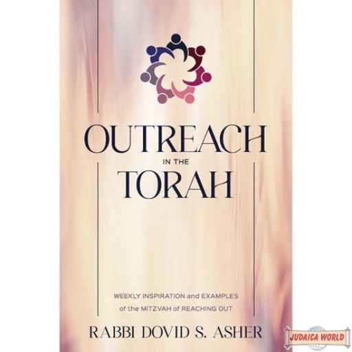 Outreach in the Torah, Weekly Inspiration & Examples Of The Mitzvah Of Reaching Out