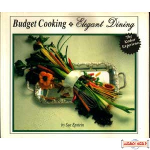 Budget Cooking - Elegant Dining - The Kosher Experience