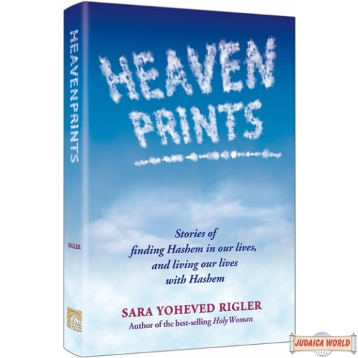 Heavenprints, Stories of finding Hashem in our lives, and living our lives with Hashem