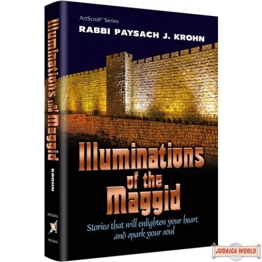 Illuminations of the Maggid, Stories that will enlighten your heart and spark your soul