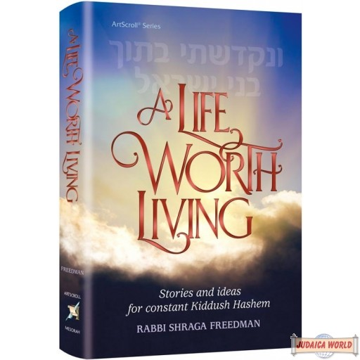 A Life Worth Living, Stories & Ideas for Constant Kiddush Hashem H/C