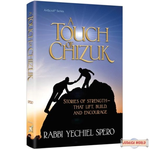 A Touch of Chizuk, Stories of Strength - to Lift, Build and Encourage
