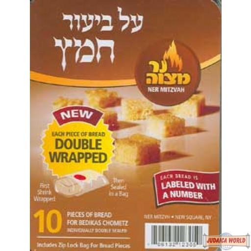 Ten pieces of bread (sealed separately) for Bedikas Chometz