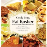 Cook, Pray, Eat Kosher, The Essential Kosher Cookbook for the Jewish Soul