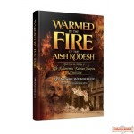Warmed by the Fire of the Aish Kodesh, Torah from the Hilulas of Reb Kalonymus Kalman Shapira of Piaseczna