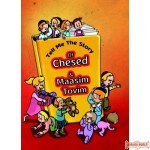 Tell Me The Story of Chesed & Maasim Tovim