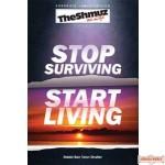 Stop Surviving Start Living