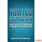 Yom Tov Inspiration, Short Bursts of Inspiration to Enhance Your Yomim Tovim