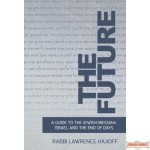 The Future: Guide to Messiah, A GUIDE TO THE JEWISH MESSIAH, ISRAEL, AND THE END OF DAYS