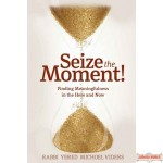 Seize the Moment, Finding Meaningfulness in the Here & Now