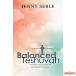 Balanced Teshuva, Guidance and Inspiration for Baalei Teshuvah