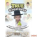 True Greatness, Amazing True Stories Of Rav Aharon Yehudah Leib Shteinman
