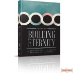 Building Eternity, A New Perspective on the Meaning of Marriage