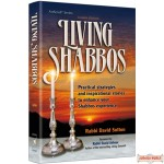 Living Shabbos, Practical strategies and inspirational stories to enhance your Shabbos experience