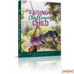 Raising a Challenging Child, Parents and Teachers Share Their Experience with Special Needs Children