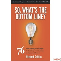 So, What's the Bottom Line? 76 Proven Marketing Tips & Techniques for Building Your Business and Personal Brand