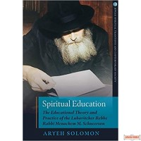Spiritual Education: The Educational Theory & Practice of the Lubavitcher Rebbe Rabbi Menachem M. Schneerson