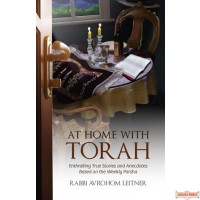 At Home With Torah, Enthralling True Stories and Anecdotes Based on the Parsha