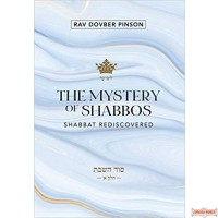 The Mystery of Shabbos: Shabbat Rediscovered