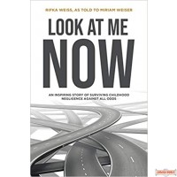 Look At Me Now: An inspiring story of surviving childhood negligence against all odds