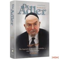 Dr. Adler, The legendary doctor of Gedolim - and Klal Yisrael