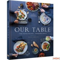 Our Table, Time-Tested Recipes, Memorable Meals