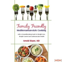 Family Friendly Mediterranean-Style Cooking, With a groundbreaking guide to weight loss, weight control, & and cardiovascular health