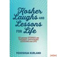 Kosher Laughs and Lessons for Life, 121 Amusing Stories and Thought - Provoking Lessons for Life