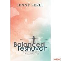 Balanced Teshuva, Guidance and Inspiration for Baalei Teshuvah