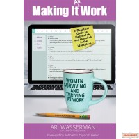 Making It All Work, Women Surviving & Thriving At Work