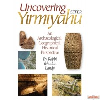 Uncovering Sefer Yirmiyahu, Archaeological, Geographical, Historical Perspective