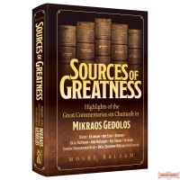 Sources Of Greatness, Highlights Of The Great Commentaries On Chumash In Mikraos Gedolos